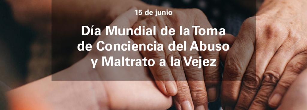 15 de junio- Día Mundial de la Toma de Conciencia del Abuso y Maltrato a la Vejez