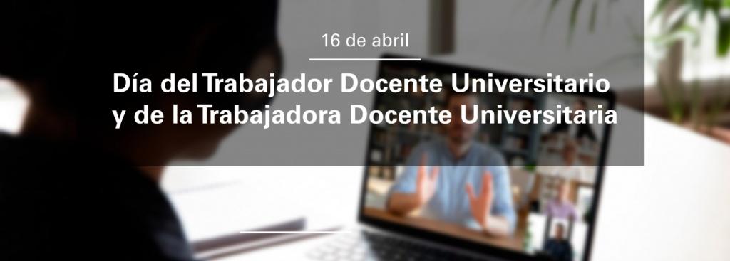 16 de abril: Dia del Trabajador Docente Universitario y de la Trabajadora Docente Universitaria